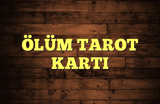 ÖLÜM TAROT KARTI