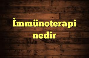 İmmünoterapi nedir