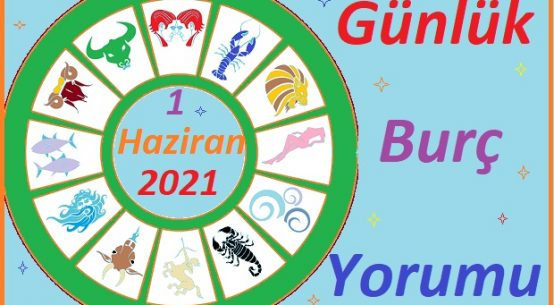 1 HAZİRAN 2021 SALI GÜNÜ TÜM BURÇLARIN ASTROLOJİ YORUMU