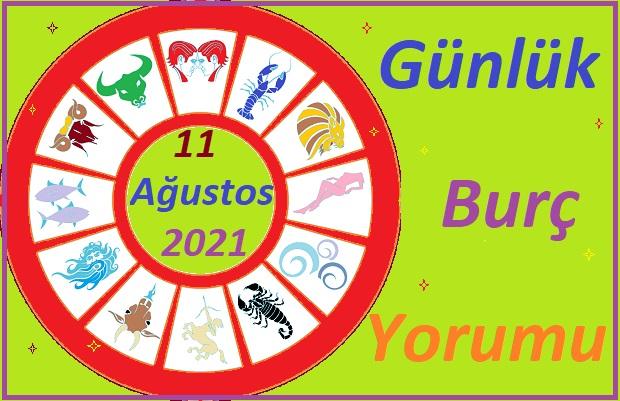 11 AĞUSTOS 2021 ÇARŞAMBA GÜNÜ TÜM BURÇLARIN ASTROLOJİ YORUMU