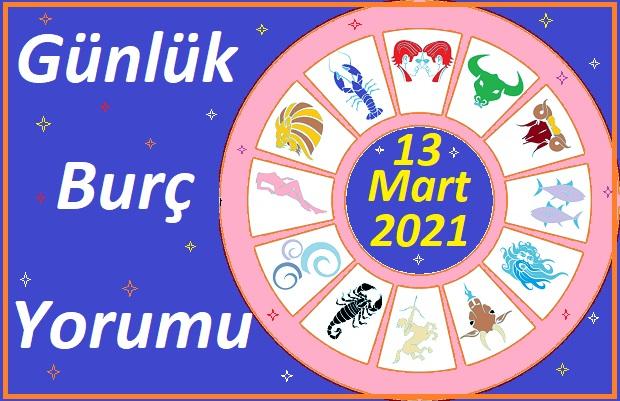 13 MART 2021 CUMARTESİ GÜNÜ TÜM BURÇLARIN ASTROLOJİ YORUMU