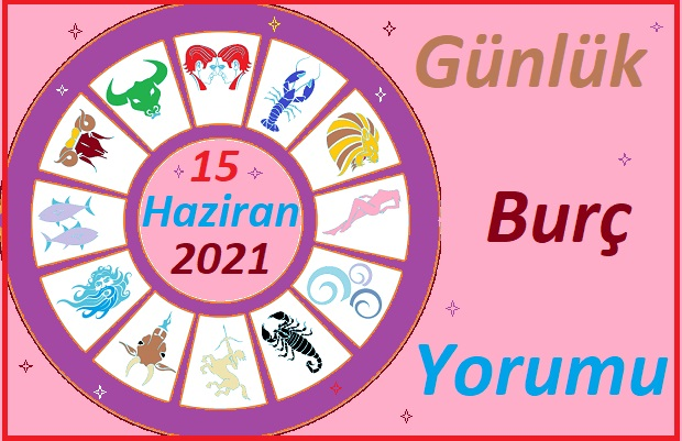 15 HAZİRAN 2021 SALI GÜNÜ TÜM BURÇLARIN ASTROLOJİ YORUMU