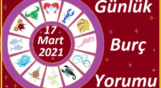 17 MART 2021 ÇARŞAMBA GÜNÜ TÜM BURÇLARIN ASTROLOJİ YORUMU