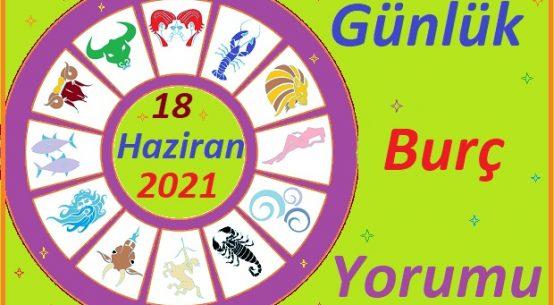 18 HAZİRAN 2021 CUMA GÜNÜ TÜM BURÇLARIN ASTROLOJİ YORUMU