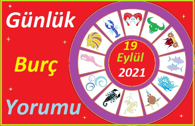 19 EYLÜL 2021 PAZAR GÜNÜ TÜM BURÇLARIN ASTROLOJİ YORUMU