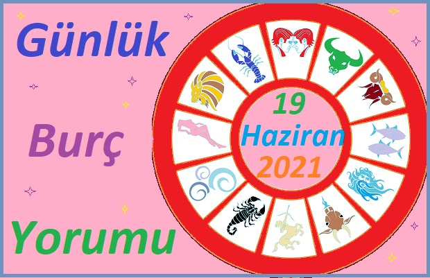 19 HAZİRAN 2021 CUMARTESİ GÜNÜ TÜM BURÇLARIN ASTROLOJİ YORUMU