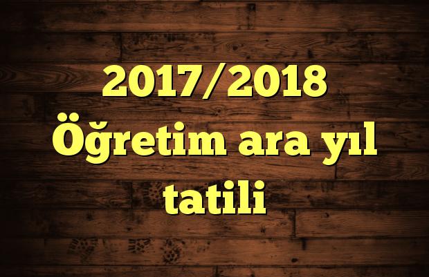 2017/2018 Öğretim ara yıl tatili