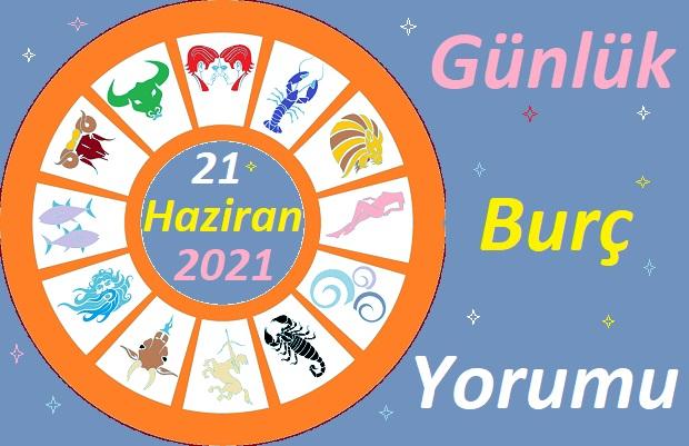 21 HAZİRAN 2021 PAZARTESİ GÜNÜ TÜM BURÇLARIN ASTROLOJİ YORUMU
