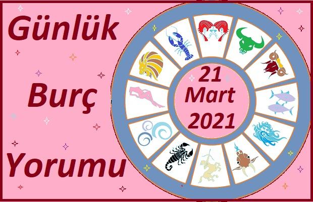 21 MART 2021 PAZAR GÜNÜ TÜM BURÇLARIN ASTROLOJİ YORUMU