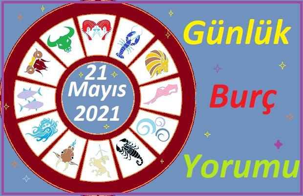 21 MAYIS 2021 CUMA GÜNÜ TÜM BURÇLARIN ASTROLOJİ YORUMU