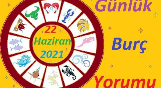 22 HAZİRAN 2021 SALI GÜNÜ TÜM BURÇLARIN ASTROLOJİ YORUMU