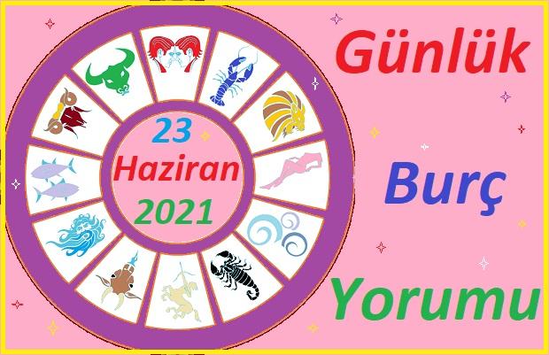 23 HAZİRAN 2021 ÇARŞAMBA GÜNÜ TÜM BURÇLARIN ASTROLOJİ YORUMU