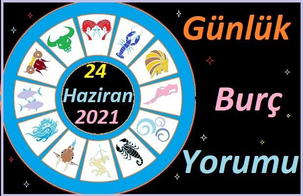 24 HAZİRAN 2021 PERŞEMBE GÜNÜ TÜM BURÇLARIN ASTROLOJİ YORUMU