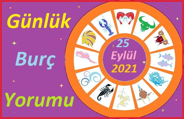 25 EYLÜL 2021 CUMARTESİ GÜNÜ TÜM BURÇLARIN ASTROLOJİ YORUMU