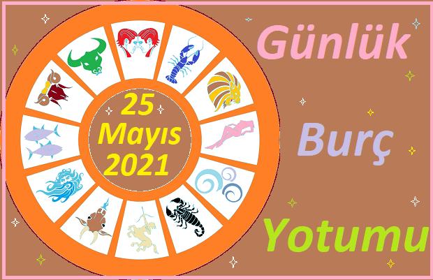 25 MAYIS 2021 SALI GÜNÜ TÜM BURÇLARIN ASTROLOJİ YORUMU