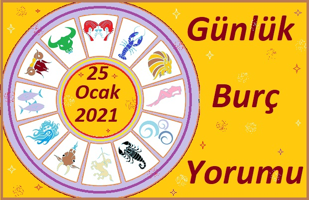 25 OCAK 2021 PAZARTESİ GÜNÜ BURÇ YORUMU
