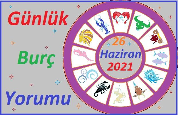 26 HAZİRAN 2021 CUMARTESİ GÜNÜ TÜM BURÇLARIN ASTROLOJİ YORUMU