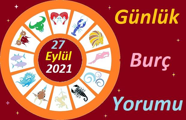 27 EYLÜL 2021 PAZARTESİ GÜNÜ TÜM BURÇLARIN ASTROLOJİ YORUMU
