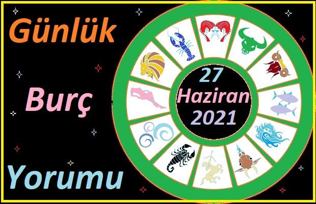 27 HAZİRAN 2021 PAZAR GÜNÜ TÜM BURÇLARIN ASTROLOJİ YORUMU