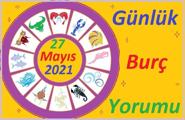 27 MAYIS 2021 PERŞEMBE GÜNÜ TÜM BURÇLARIN ASTROLOJİ YORUMU