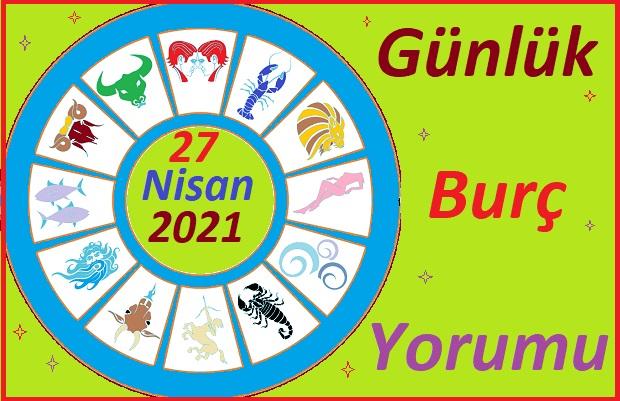 27 NİSAN 2021 PAZARTESİ GÜNÜ TÜM BURÇLARIN ASTROLOJİ YORUMU