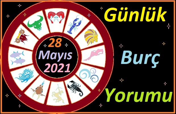 28 MAYIS 2021 CUMA GÜNÜ TÜM BURÇLARIN ASTROLOJİ YORUMU