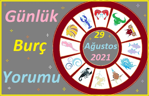29 AĞUSTOS 2021 PAZAR GÜNÜ TÜM BURÇLARIN ASTROLOJİ YORUMU