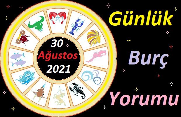30 AĞUSTOS 2021 PAZARTESİ GÜNÜ TÜM BURÇLARIN ASTROLOJİ YORUMU