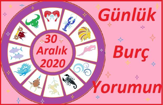 30 ARALIK 2020 ÇARŞAMBA GÜNÜ BURÇ YORUMU