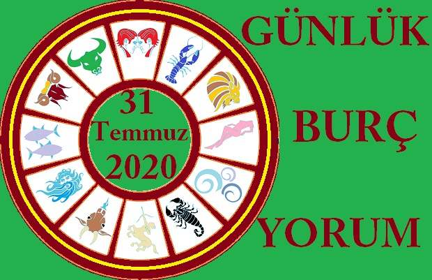 31 TEMMUZ 2020 CUMA GÜNÜ BURÇ YORUMU