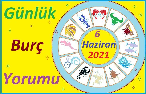 6 HAZİRAN 2021 PAZAR GÜNÜ TÜM BURÇLARIN ASTROLOJİ YORUMU