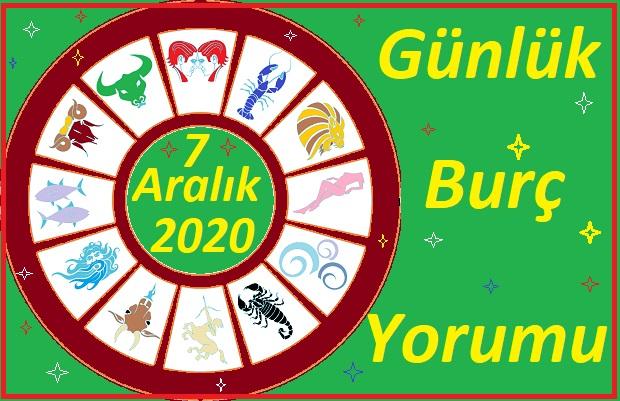 7 ARALIK 2020 PAZARTESİ GÜNÜ BURÇ YORUMU