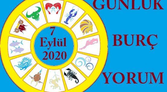 7 EYLÜL 2020 PAZARTESİ GÜNÜ BURÇ YORUMU