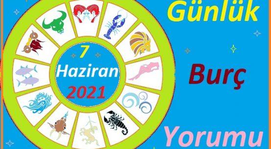 7 HAZİRAN 2021 PAZARTESİ GÜNÜ TÜM BURÇLARIN ASTROLOJİ YORUMU
