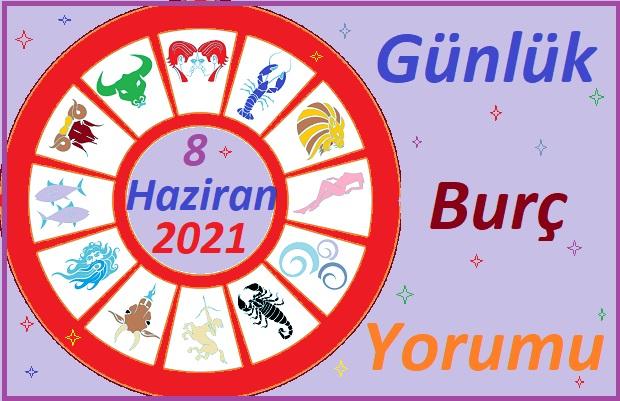 8 HAZİRAN 2021 SALI GÜNÜ TÜM BURÇLARIN ASTROLOJİ YORUMU