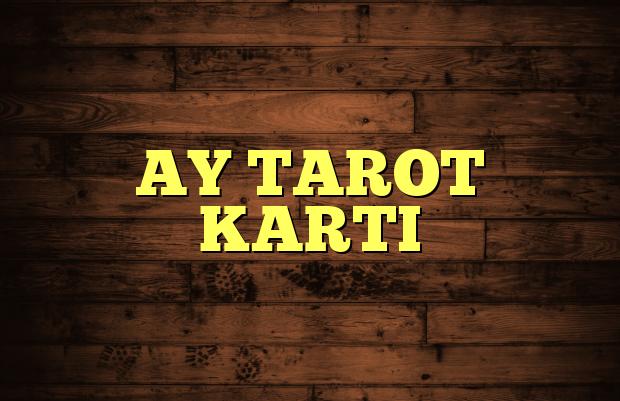 AY TAROT KARTI