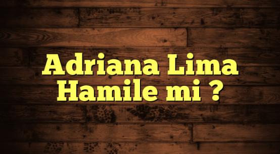 Adriana Lima Hamile mi ?