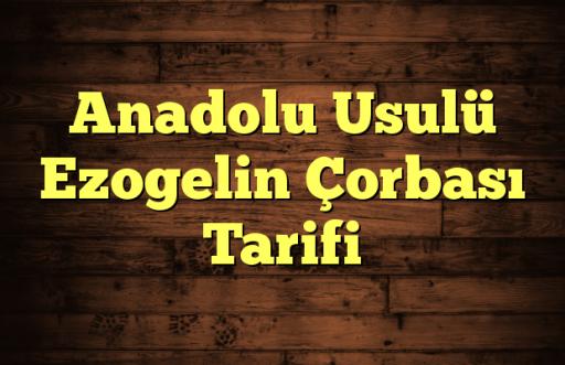 Anadolu Usulü Ezogelin Çorbası Tarifi