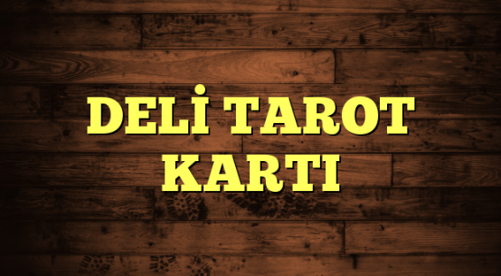 DELİ TAROT KARTI