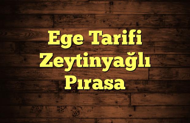 Ege Tarifi Zeytinyağlı Pırasa