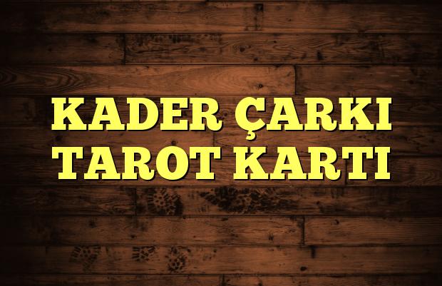 KADER ÇARKI TAROT KARTI