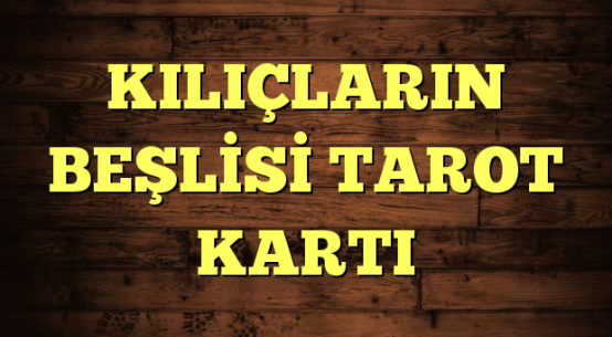 KILIÇLARIN BEŞLİSİ TAROT KARTI