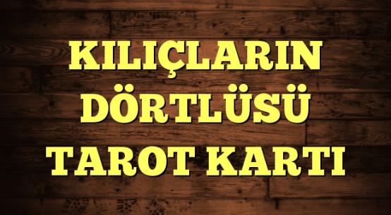 KILIÇLARIN DÖRTLÜSÜ TAROT KARTI
