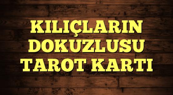 KILIÇLARIN DOKUZLUSU TAROT KARTI