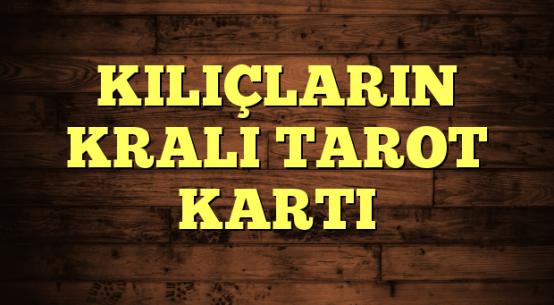 KILIÇLARIN KRALI TAROT KARTI