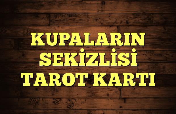 KUPALARIN SEKİZLİSİ TAROT KARTI