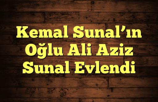 Kemal Sunal'ın Oğlu Ali Aziz Sunal Evlendi