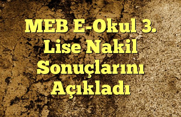 MEB E-Okul 3. Lise Nakil Sonuçlarını Açıkladı