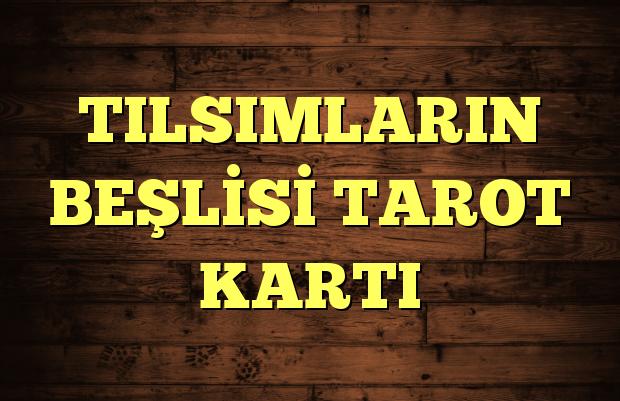 TILSIMLARIN BEŞLİSİ TAROT KARTI