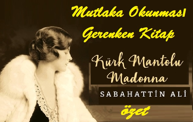 SABAHATTİN ALİ ESERİ , KÜRK MANTOLU MADONNA ÖZETİ
